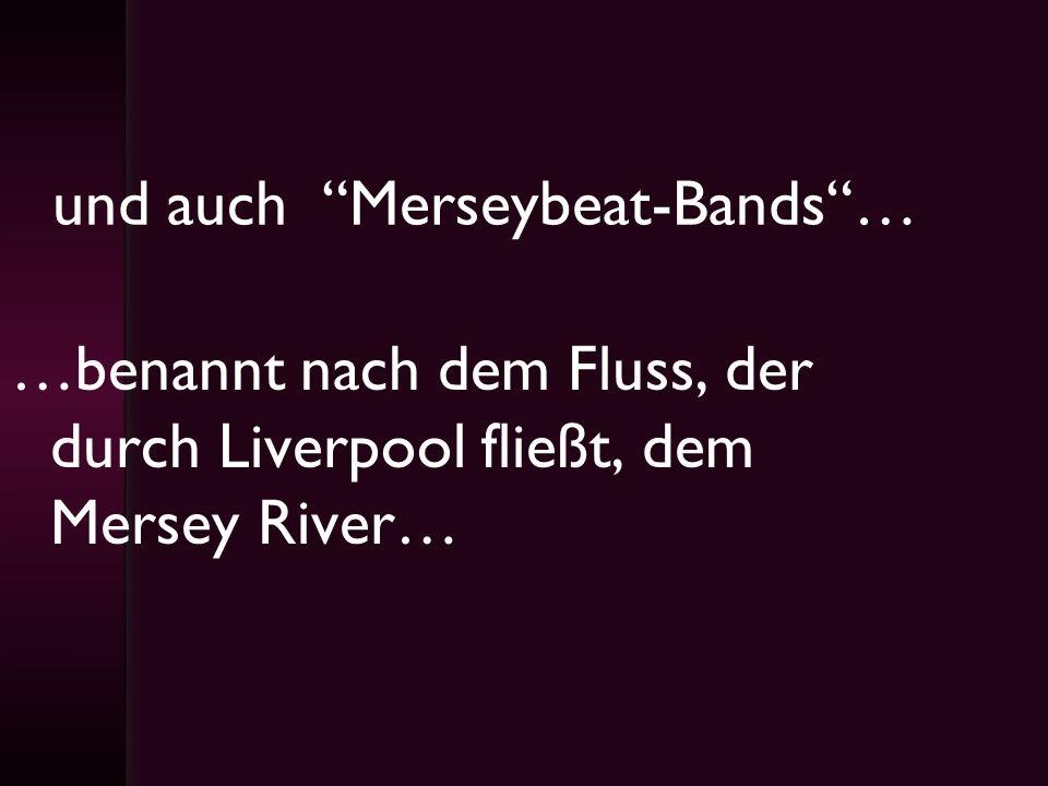 und auch Merseybeat-Bands …