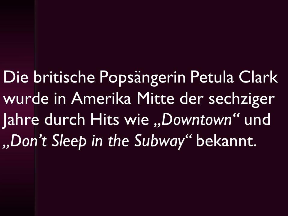 """Die britische Popsängerin Petula Clark wurde in Amerika Mitte der sechziger Jahre durch Hits wie """"Downtown und """"Don't Sleep in the Subway bekannt."""