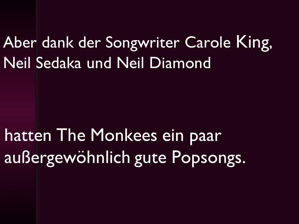 Aber dank der Songwriter Carole King, Neil Sedaka und Neil Diamond