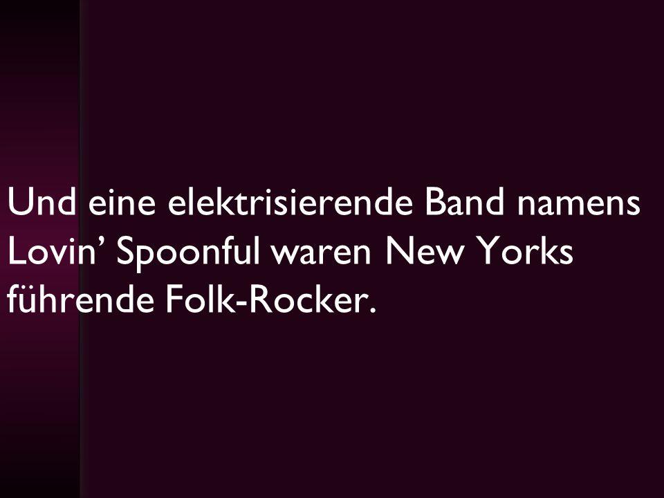 Und eine elektrisierende Band namens Lovin' Spoonful waren New Yorks führende Folk-Rocker.