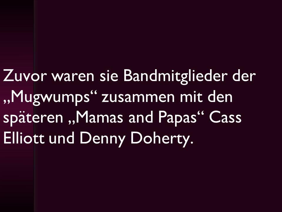 """Zuvor waren sie Bandmitglieder der """"Mugwumps zusammen mit den späteren """"Mamas and Papas Cass Elliott und Denny Doherty."""