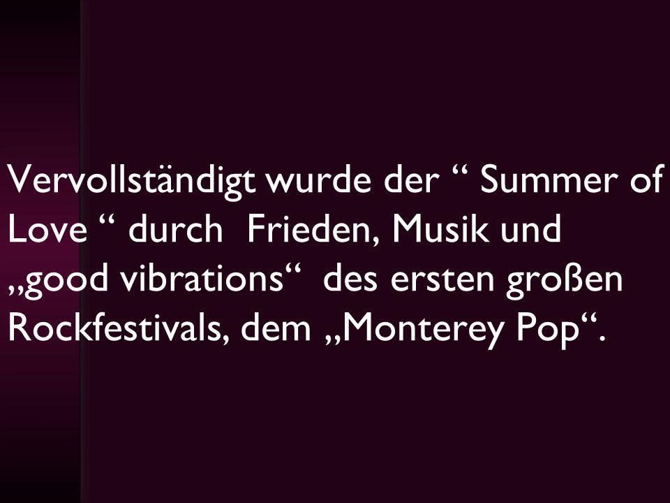 """Vervollständigt wurde der Summer of Love durch Frieden, Musik und """"good vibrations des ersten großen Rockfestivals, dem """"Monterey Pop ."""