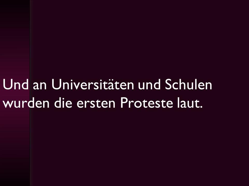 Und an Universitäten und Schulen wurden die ersten Proteste laut.