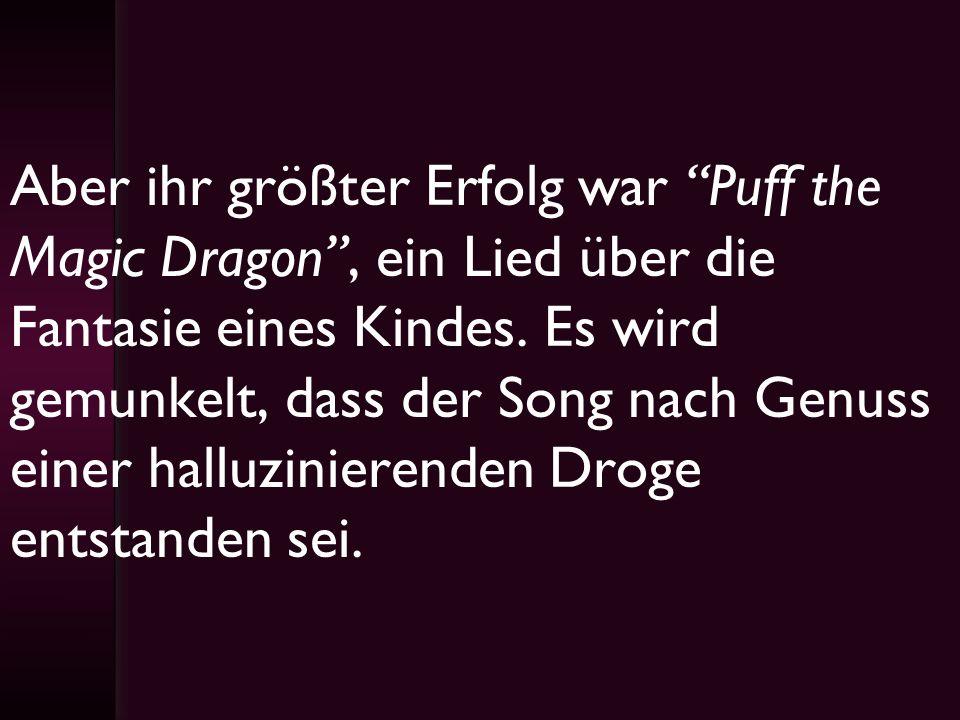 Aber ihr größter Erfolg war Puff the Magic Dragon , ein Lied über die Fantasie eines Kindes.