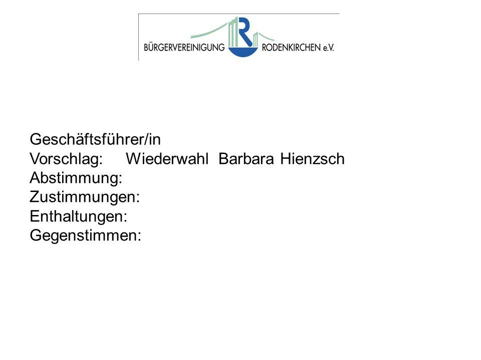 Geschäftsführer/in Vorschlag: Wiederwahl Barbara Hienzsch. Abstimmung: Zustimmungen: Enthaltungen: