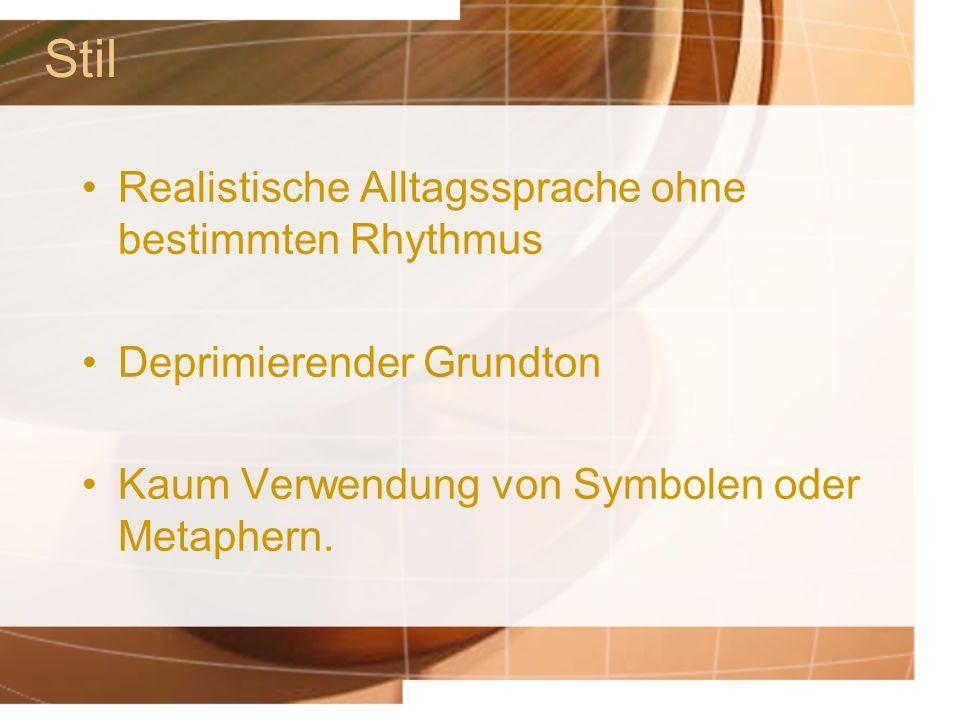 Stil Realistische Alltagssprache ohne bestimmten Rhythmus