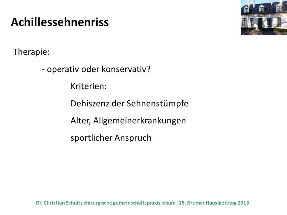 Achillessehnenriss Therapie: - operativ oder konservativ Kriterien: