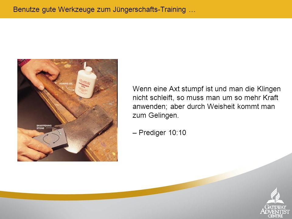 Benutze gute Werkzeuge zum Jüngerschafts-Training …