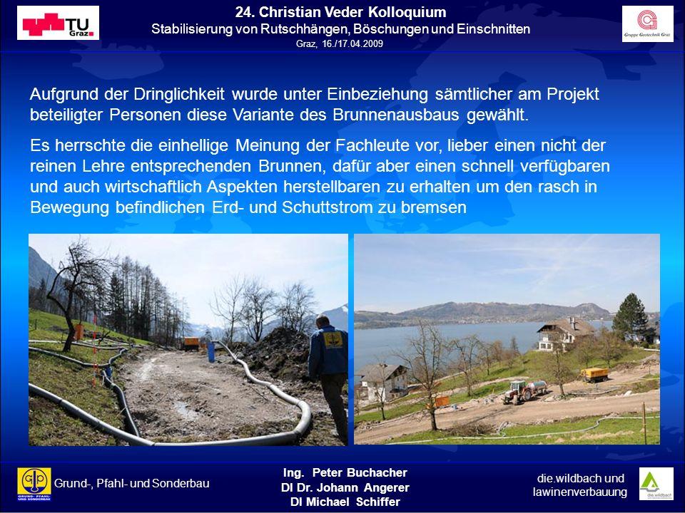 Aufgrund der Dringlichkeit wurde unter Einbeziehung sämtlicher am Projekt beteiligter Personen diese Variante des Brunnenausbaus gewählt.