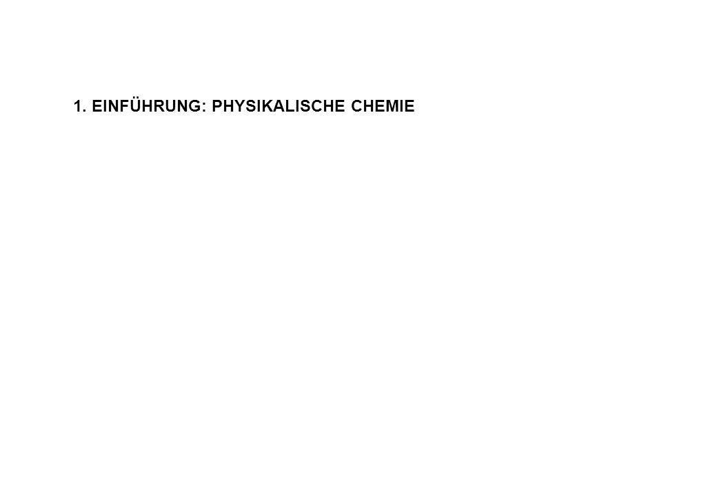 1. EINFÜHRUNG: PHYSIKALISCHE CHEMIE
