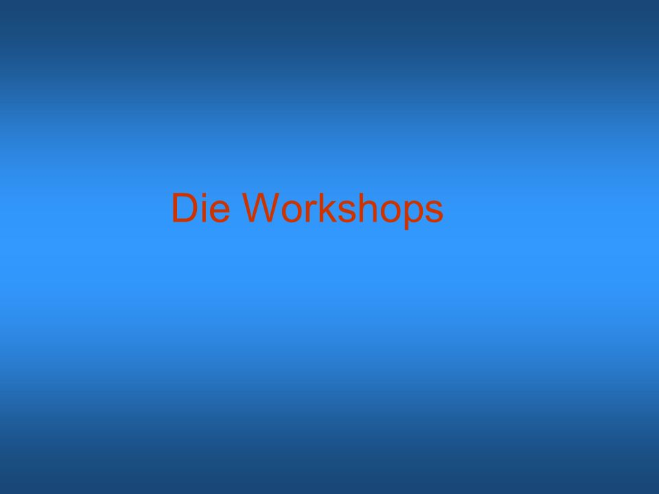 Die Workshops