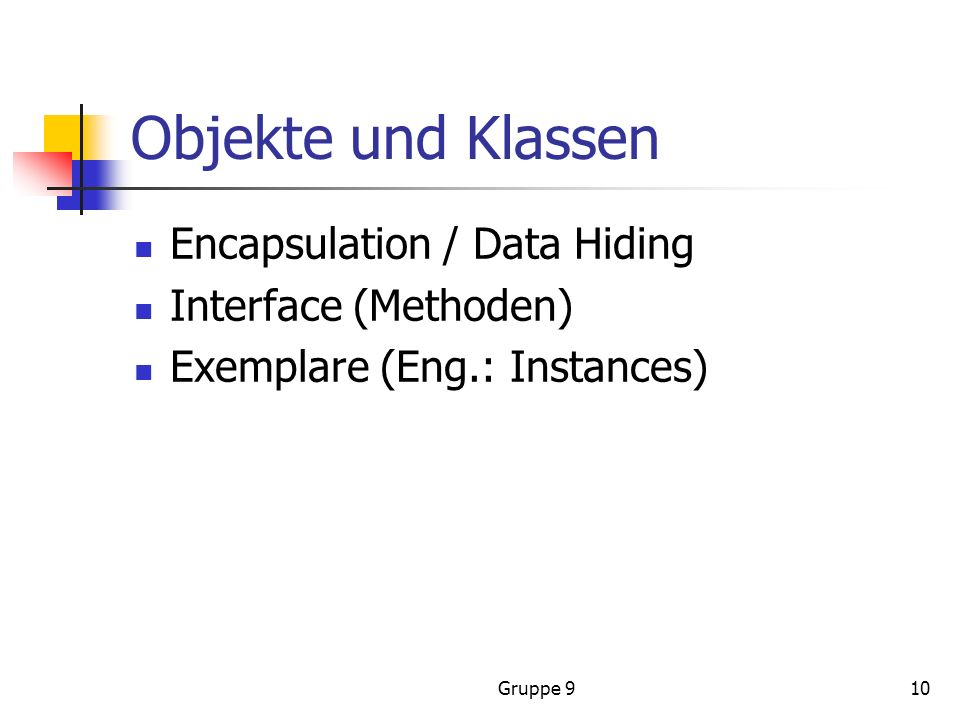 Objekte und Klassen Encapsulation / Data Hiding Interface (Methoden)