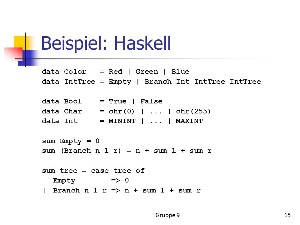 Beispiel: Haskell data Color = Red | Green | Blue