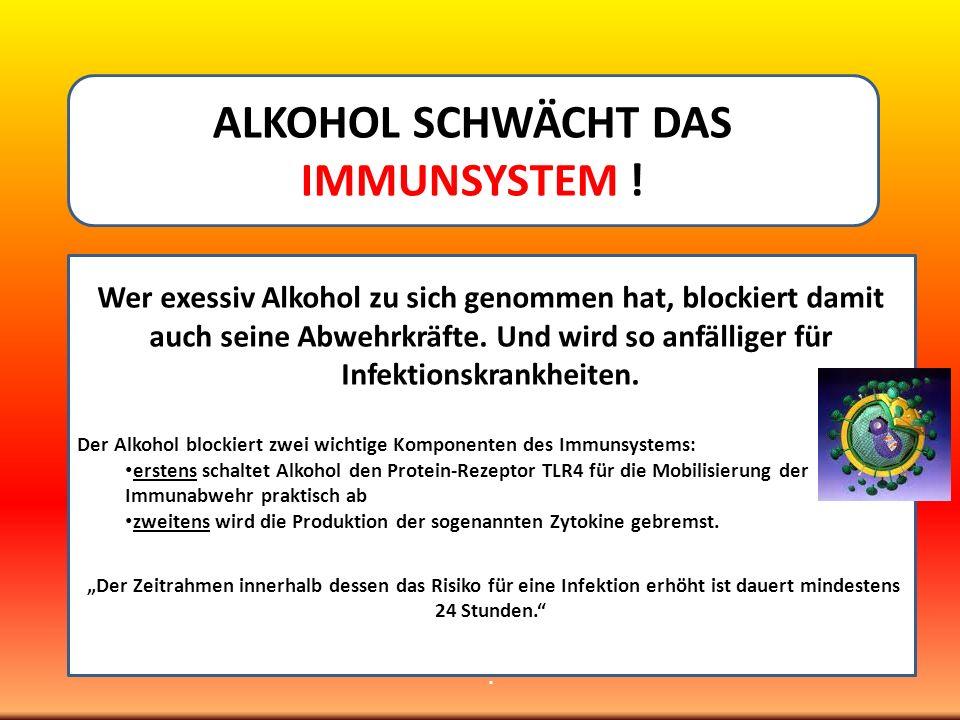 ALKOHOL SCHWÄCHT DAS IMMUNSYSTEM !