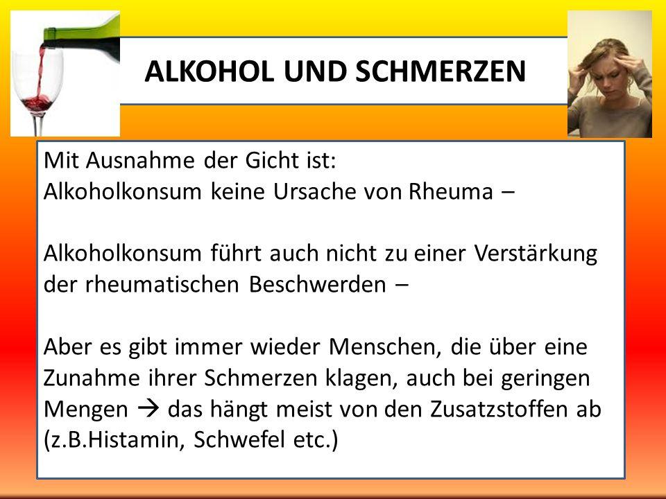 ALKOHOL UND SCHMERZEN Mit Ausnahme der Gicht ist: