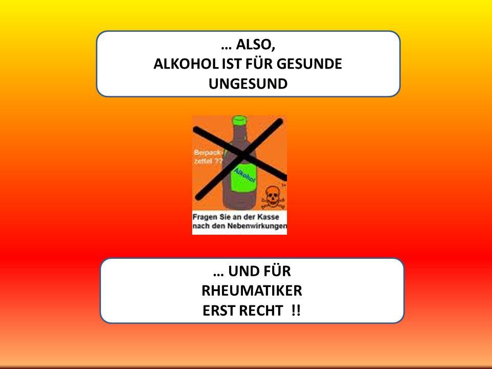 ALKOHOL IST FÜR GESUNDE