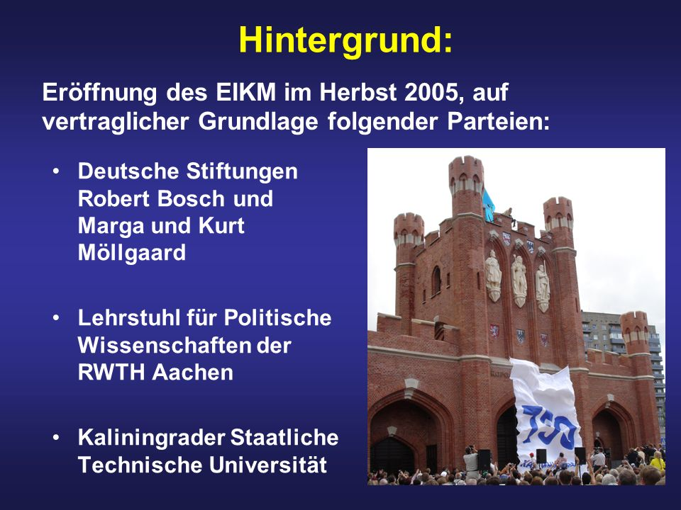 Hintergrund: Eröffnung des EIKM im Herbst 2005, auf vertraglicher Grundlage folgender Parteien:
