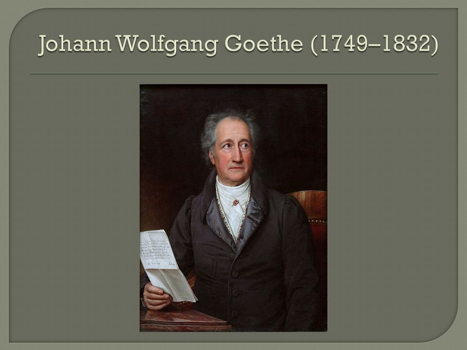 Johann Wolfgang Goethe (1749–1832)