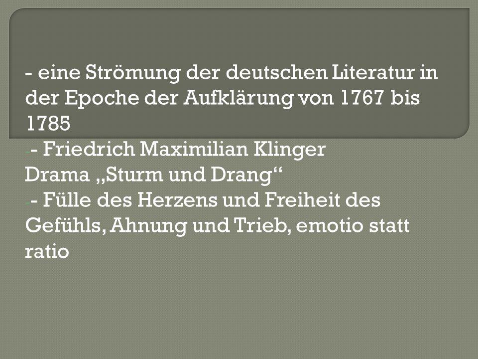 - eine Strömung der deutschen Literatur in der Epoche der Aufklärung von 1767 bis 1785