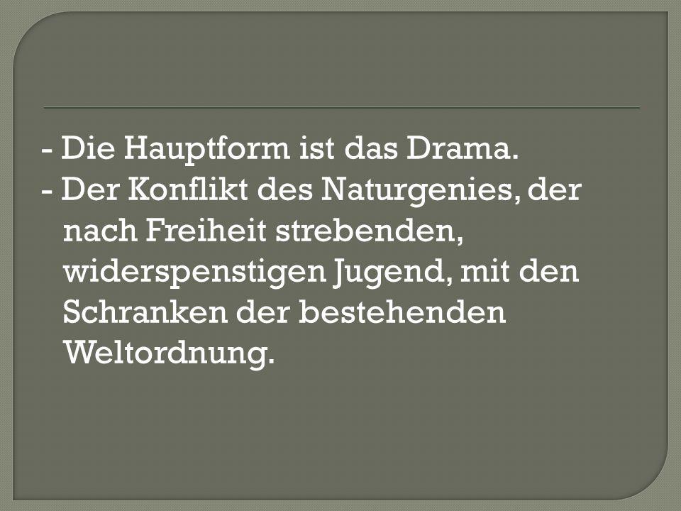 - Die Hauptform ist das Drama