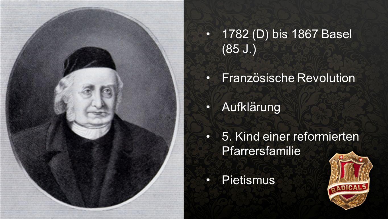 Spittler 5 1782 (D) bis 1867 Basel (85 J.) Französische Revolution. Aufklärung. 5. Kind einer reformierten Pfarrersfamilie.