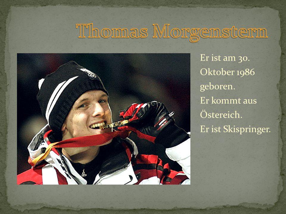 Thomas Morgenstern Er ist am 30. Oktober 1986 geboren.