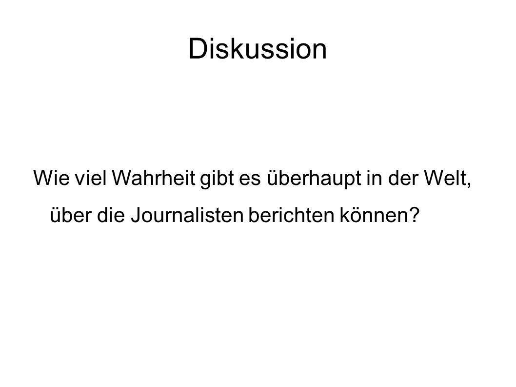 Diskussion Wie viel Wahrheit gibt es überhaupt in der Welt, über die Journalisten berichten können