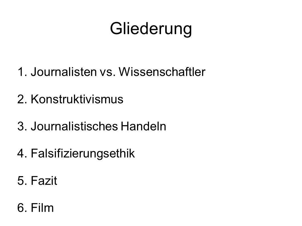 Gliederung 1. Journalisten vs. Wissenschaftler 2. Konstruktivismus