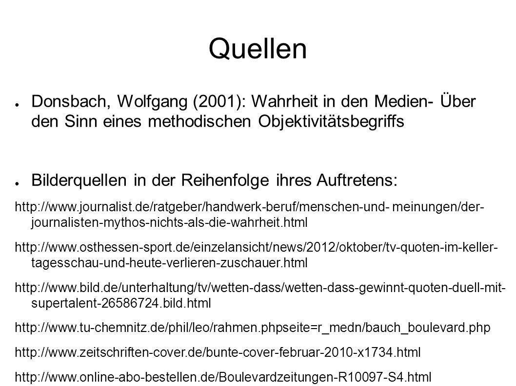 Quellen Donsbach, Wolfgang (2001): Wahrheit in den Medien- Über den Sinn eines methodischen Objektivitätsbegriffs.