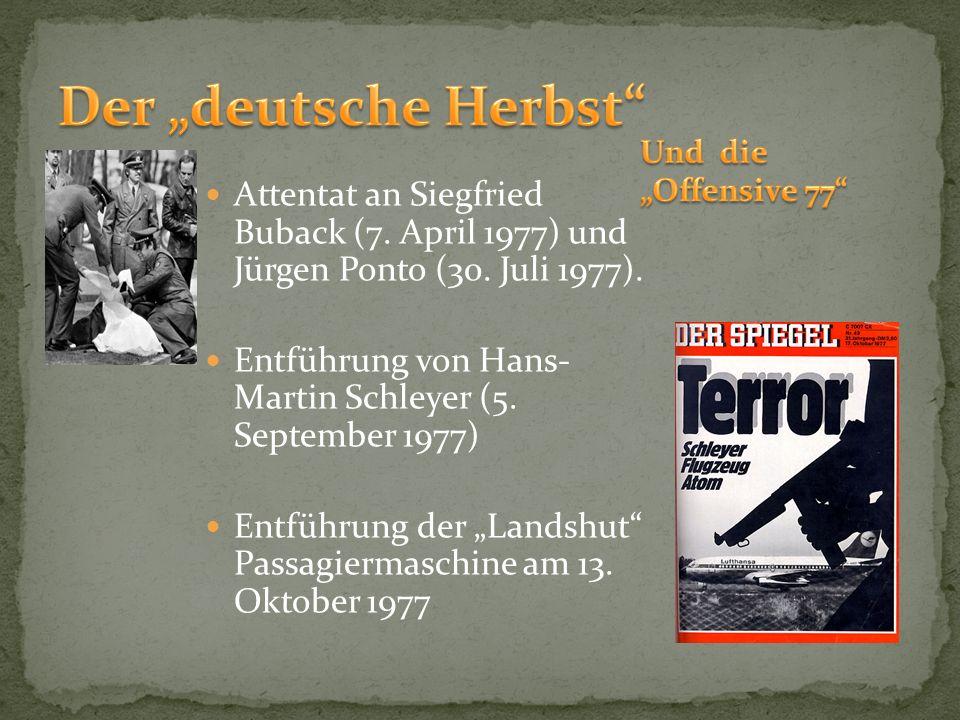 """Der """"deutsche Herbst Und die """"Offensive 77 Attentat an Siegfried Buback (7. April 1977) und Jürgen Ponto (30. Juli 1977)."""
