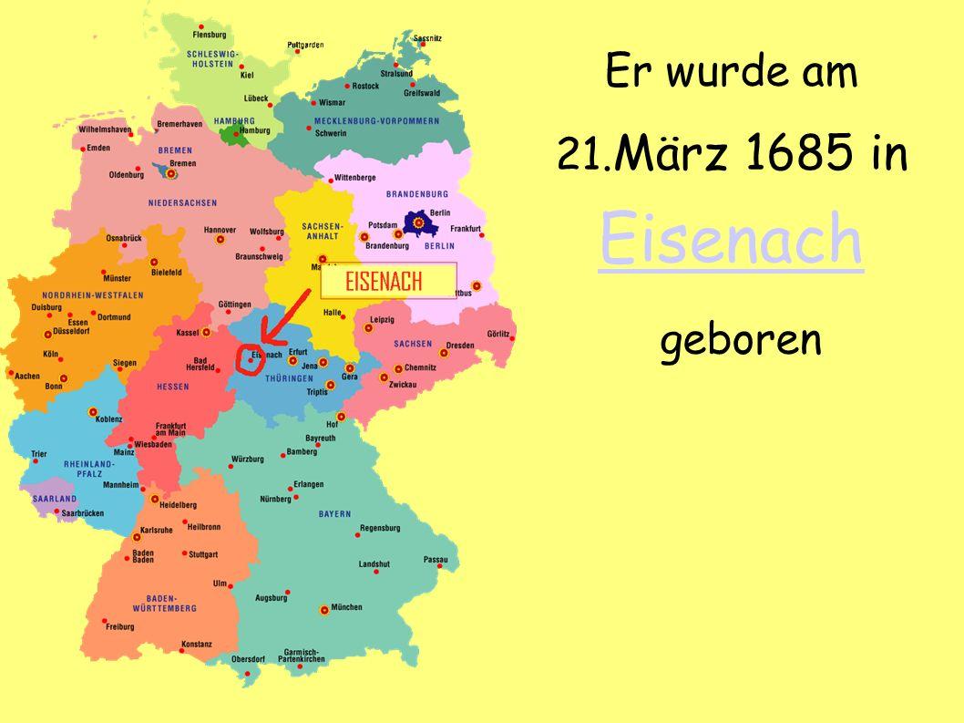 Er wurde am 21.März 1685 in Eisenach