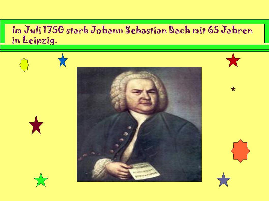 Im Juli 1750 starb Johann Sebastian Bach mit 65 Jahren in Leipzig.