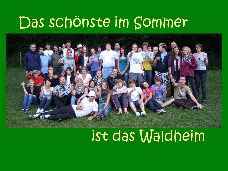 Das schönste im Sommer ist das Waldheim