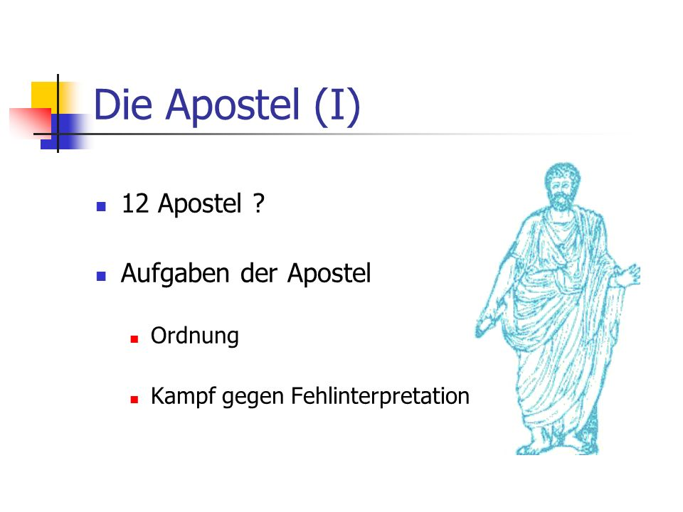 Die Apostel (I) 12 Apostel Aufgaben der Apostel Ordnung