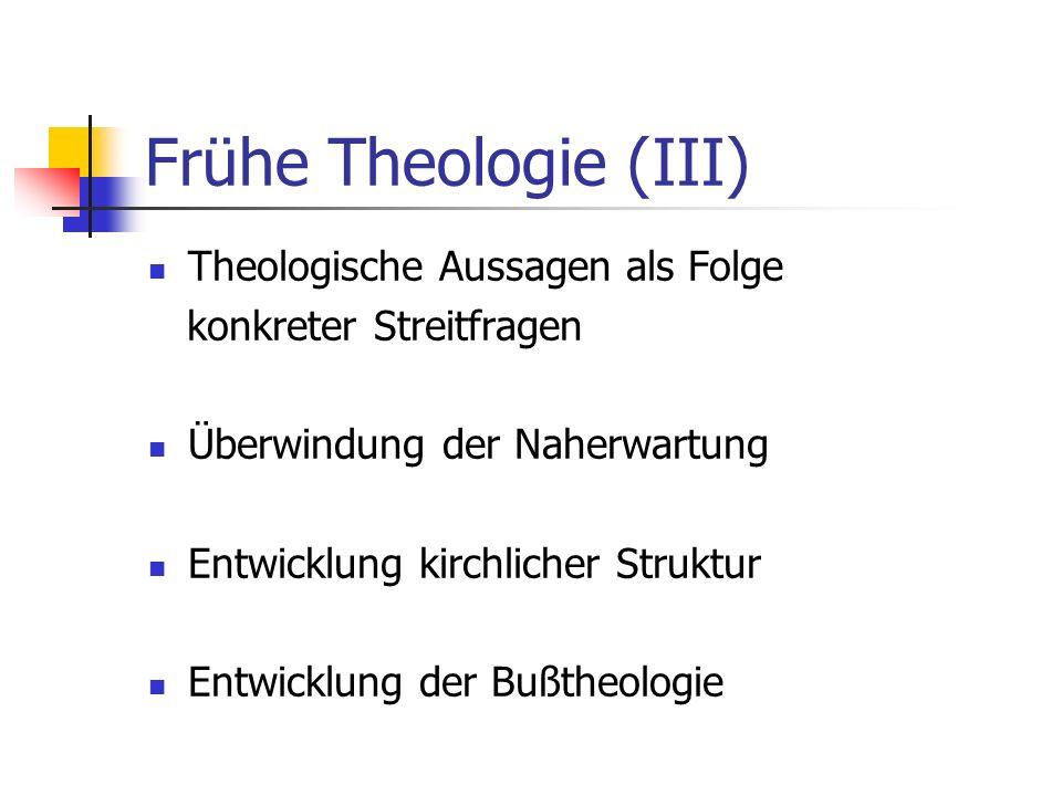Frühe Theologie (III) Theologische Aussagen als Folge