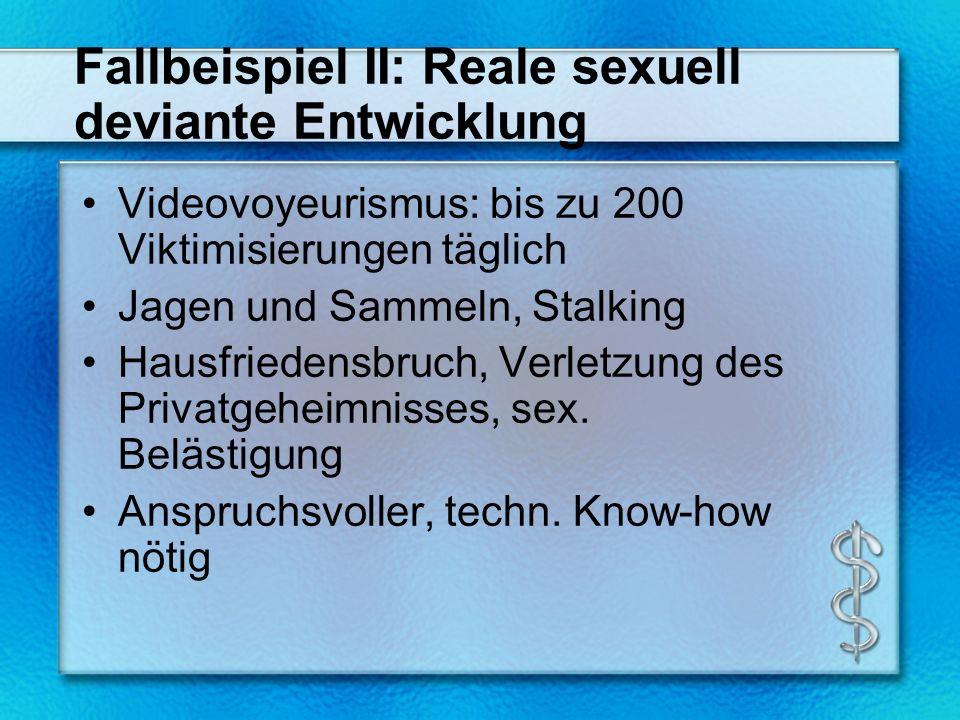 Fallbeispiel II: Reale sexuell deviante Entwicklung