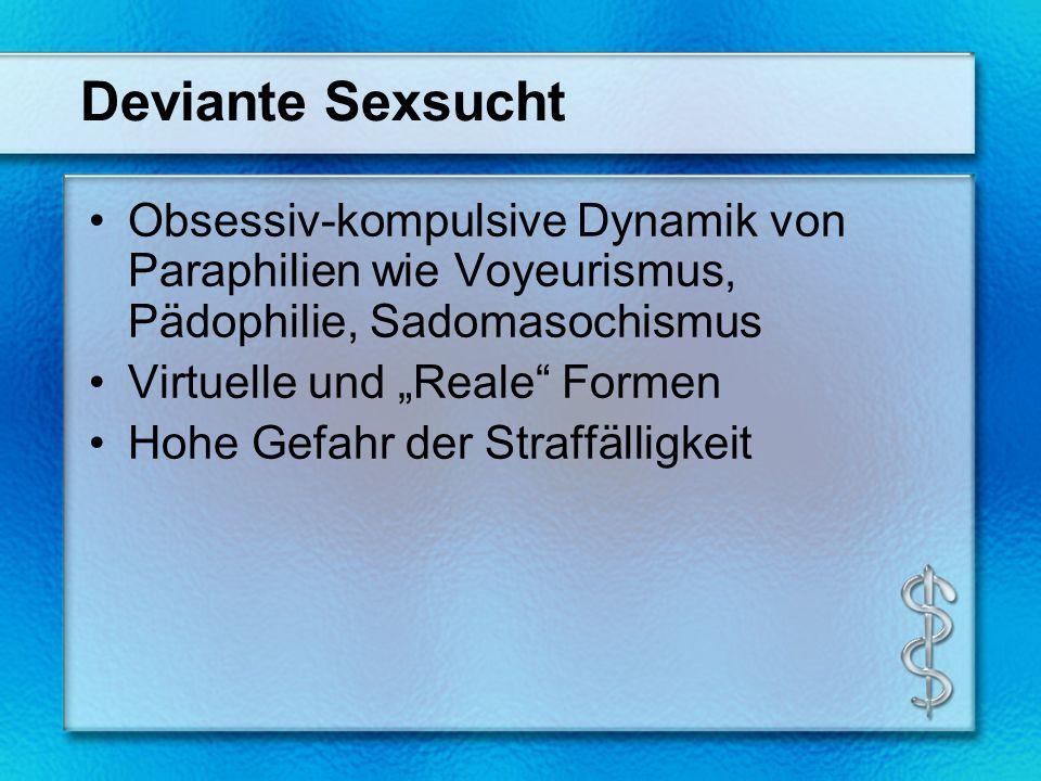 Deviante Sexsucht Obsessiv-kompulsive Dynamik von Paraphilien wie Voyeurismus, Pädophilie, Sadomasochismus.