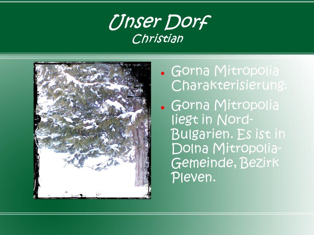 Unser Dorf Christian Gorna Mitropolia Charakterisierung: