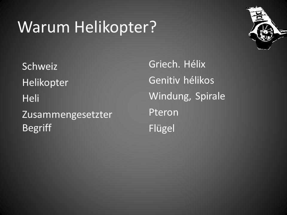 Warum Helikopter Griech. Hélix Genitiv hélikos Windung, Spirale Pteron Flügel Schweiz Helikopter Heli Zusammengesetzter Begriff