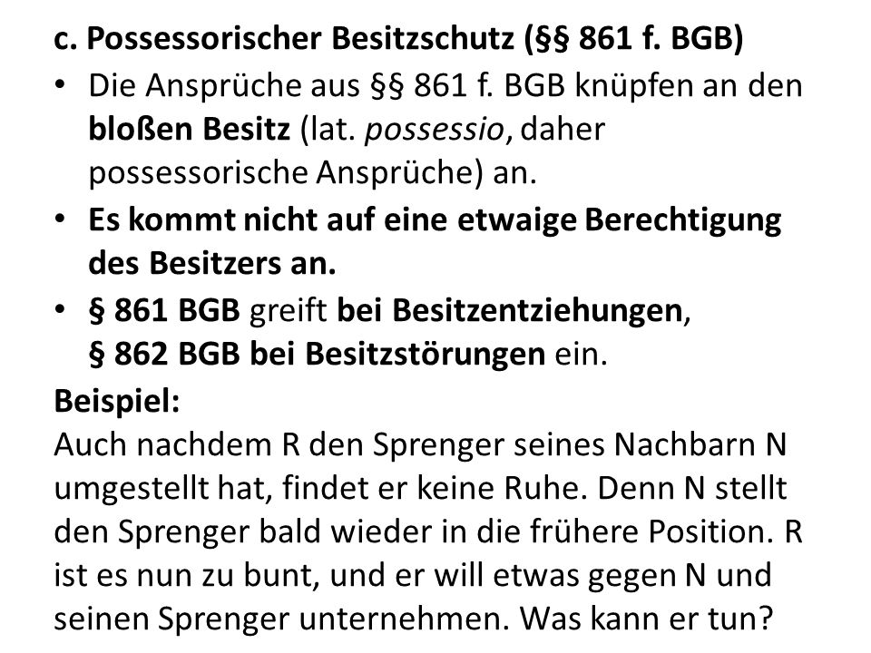 c. Possessorischer Besitzschutz (§§ 861 f. BGB)