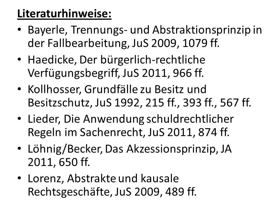 Literaturhinweise: Bayerle, Trennungs- und Abstraktionsprinzip in der Fallbearbeitung, JuS 2009, 1079 ff.