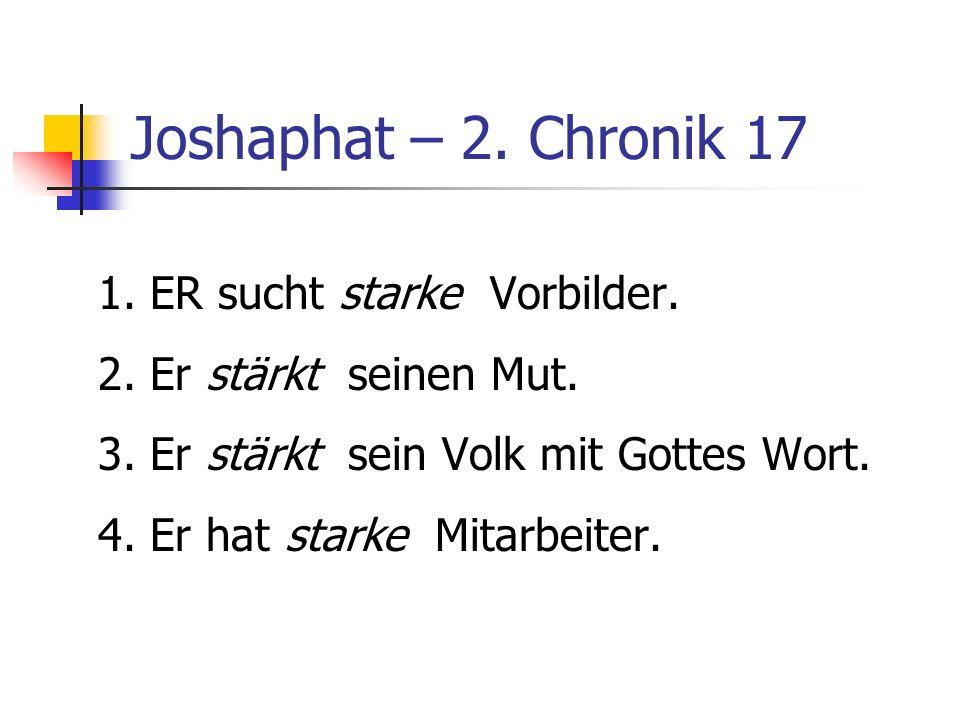Joshaphat – 2. Chronik 17 1. ER sucht starke Vorbilder.