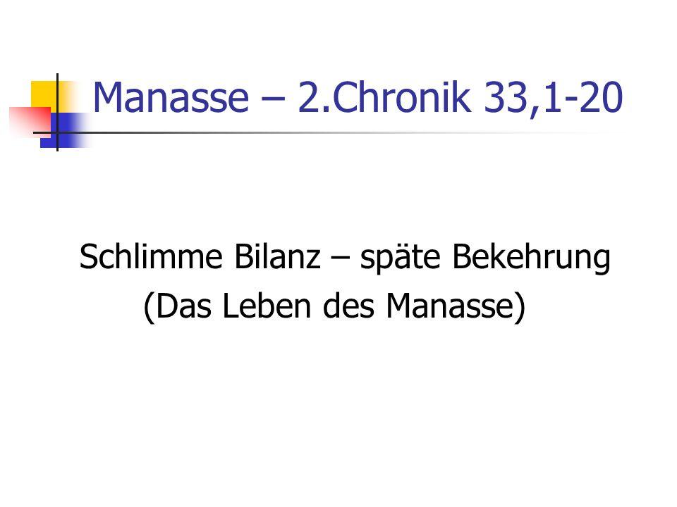 Manasse – 2.Chronik 33,1-20 Schlimme Bilanz – späte Bekehrung