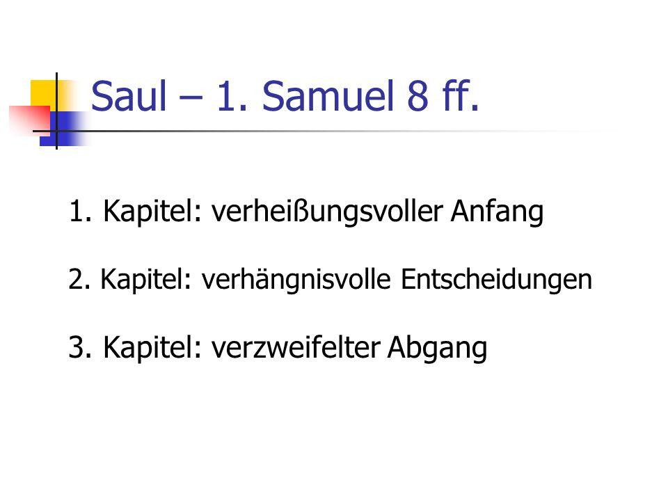 Saul – 1. Samuel 8 ff. 1. Kapitel: verheißungsvoller Anfang
