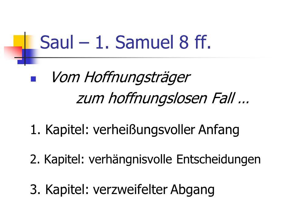 Saul – 1. Samuel 8 ff. Vom Hoffnungsträger zum hoffnungslosen Fall ...