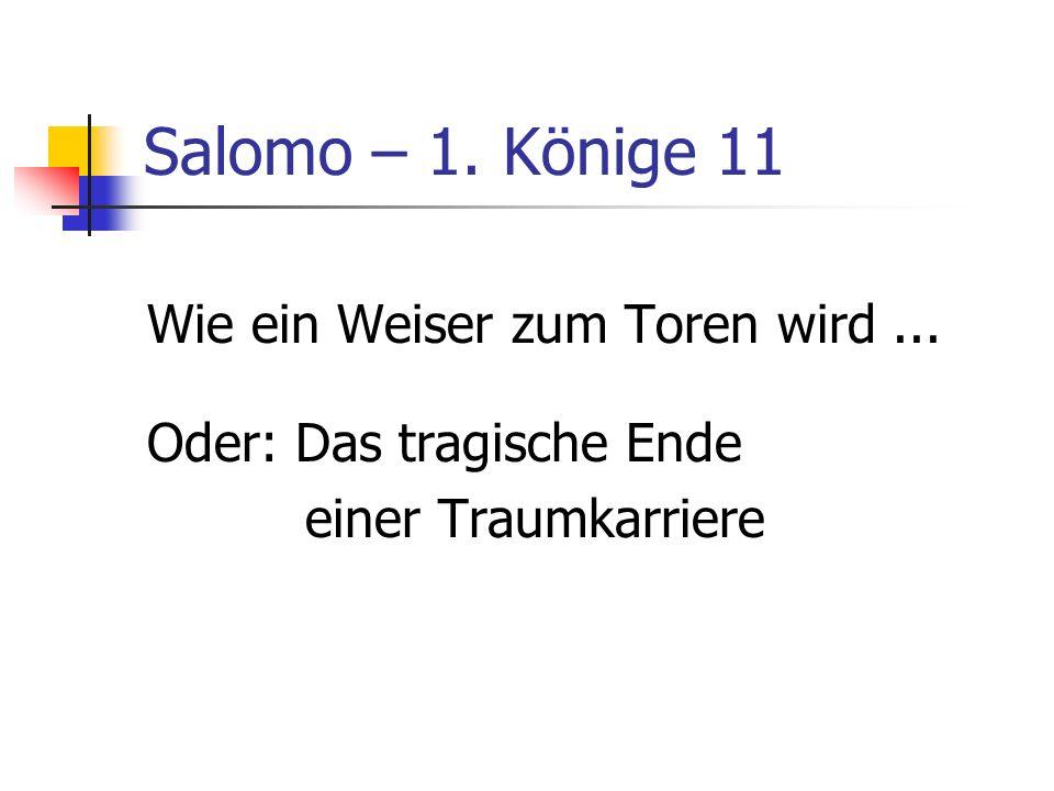Salomo – 1. Könige 11 Wie ein Weiser zum Toren wird ...