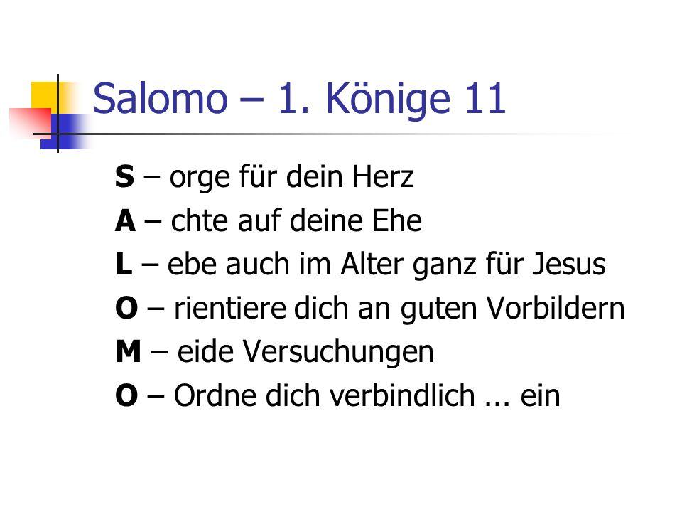 Salomo – 1. Könige 11 S – orge für dein Herz A – chte auf deine Ehe