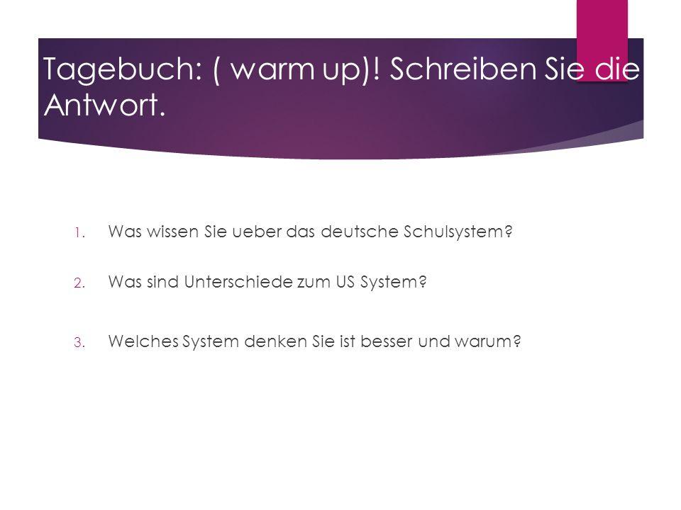 Tagebuch: ( warm up)! Schreiben Sie die Antwort.