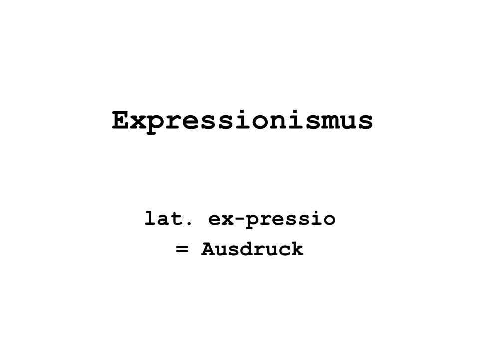 lat. ex-pressio = Ausdruck