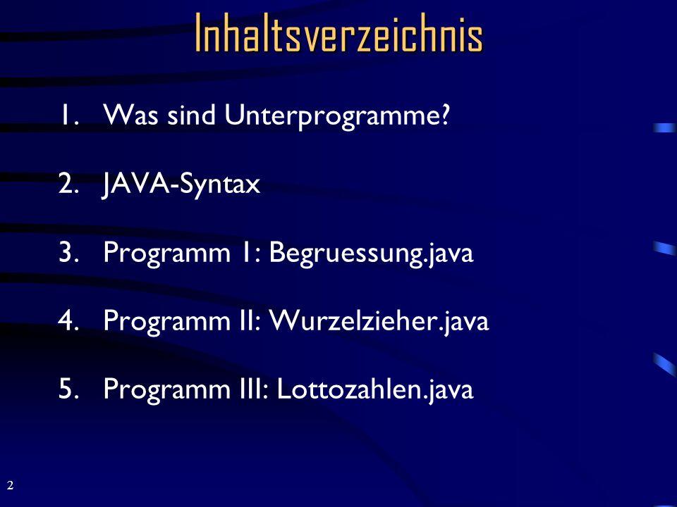 Inhaltsverzeichnis Was sind Unterprogramme JAVA-Syntax